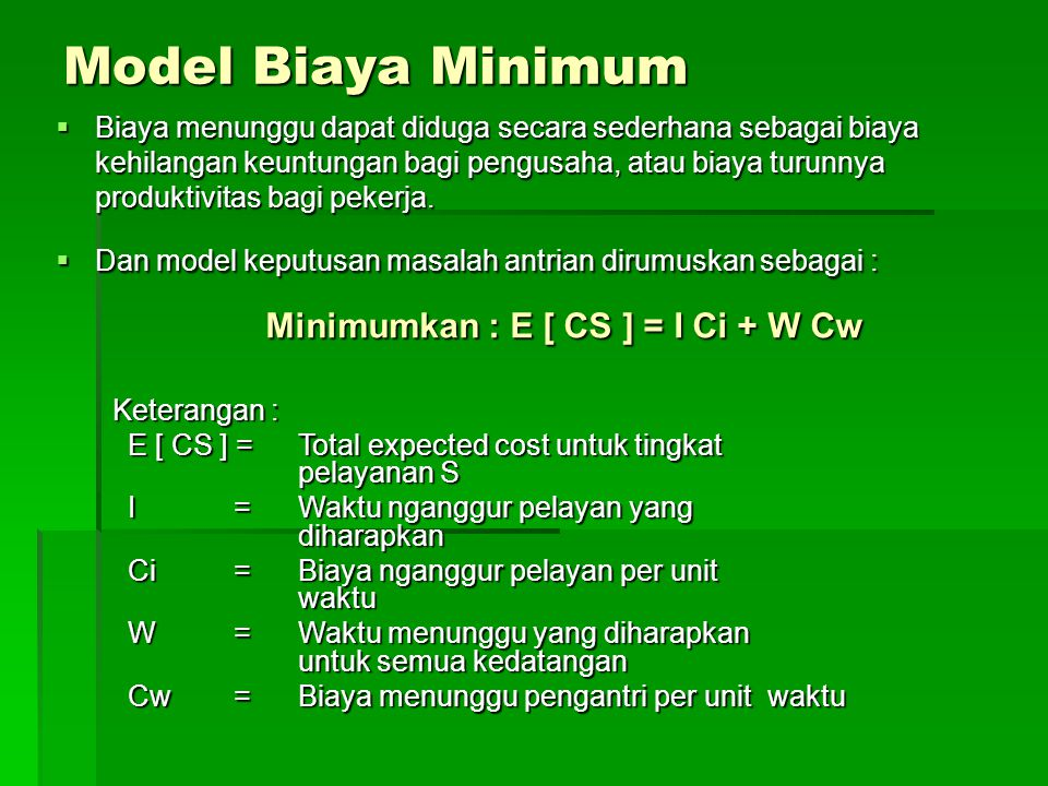 Model Biaya Minimum Minimumkan : E [ CS ] = I Ci + W Cw